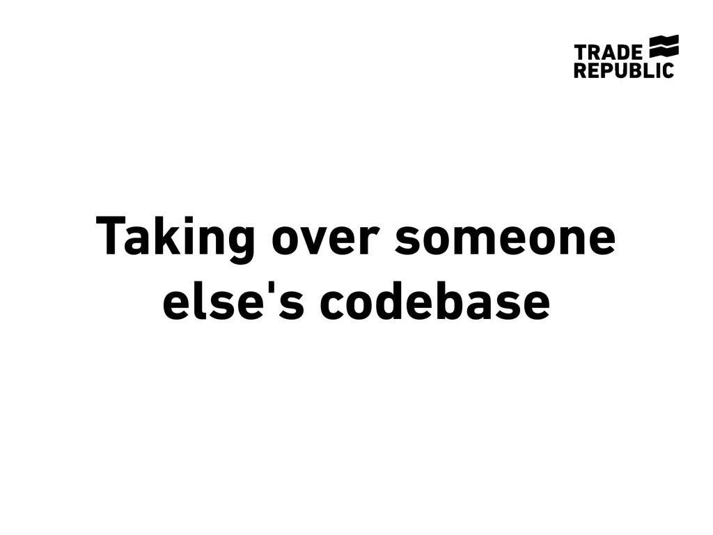 Taking over someone else's codebase