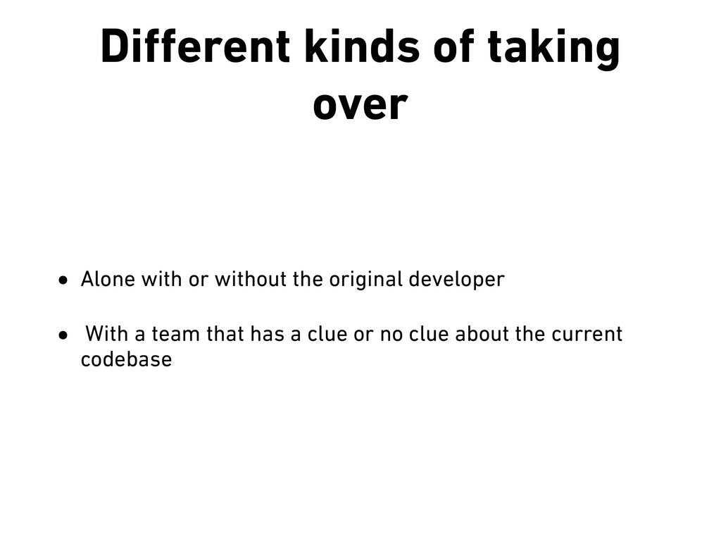Different kinds of taking over • Alone with or w...