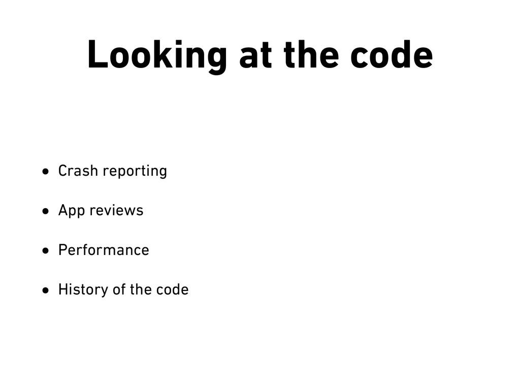 Looking at the code • Crash reporting • App rev...
