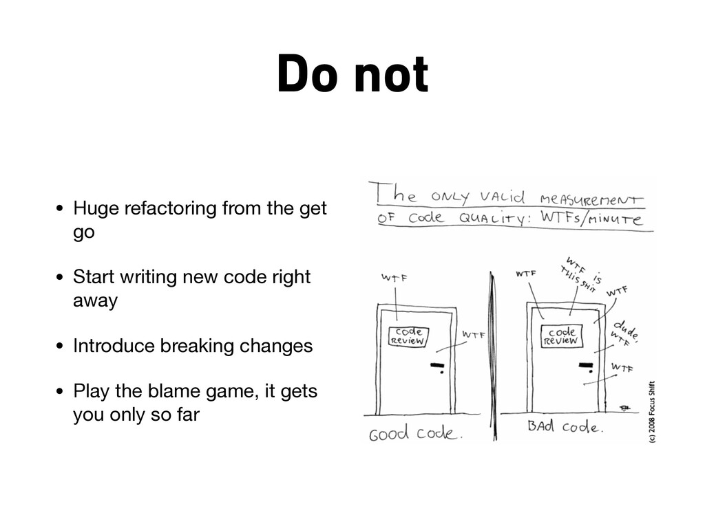 Do not • Huge refactoring from the get go  • St...