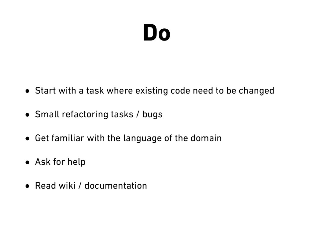 Do • Start with a task where existing code need...