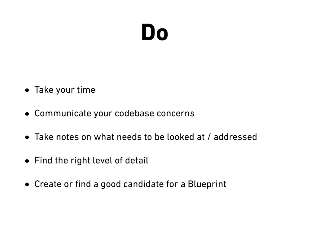 Do • Take your time • Communicate your codebase...