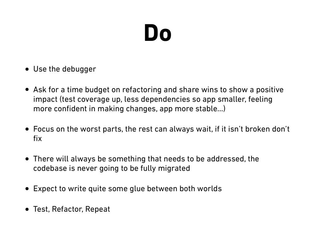 Do • Use the debugger • Ask for a time budget o...