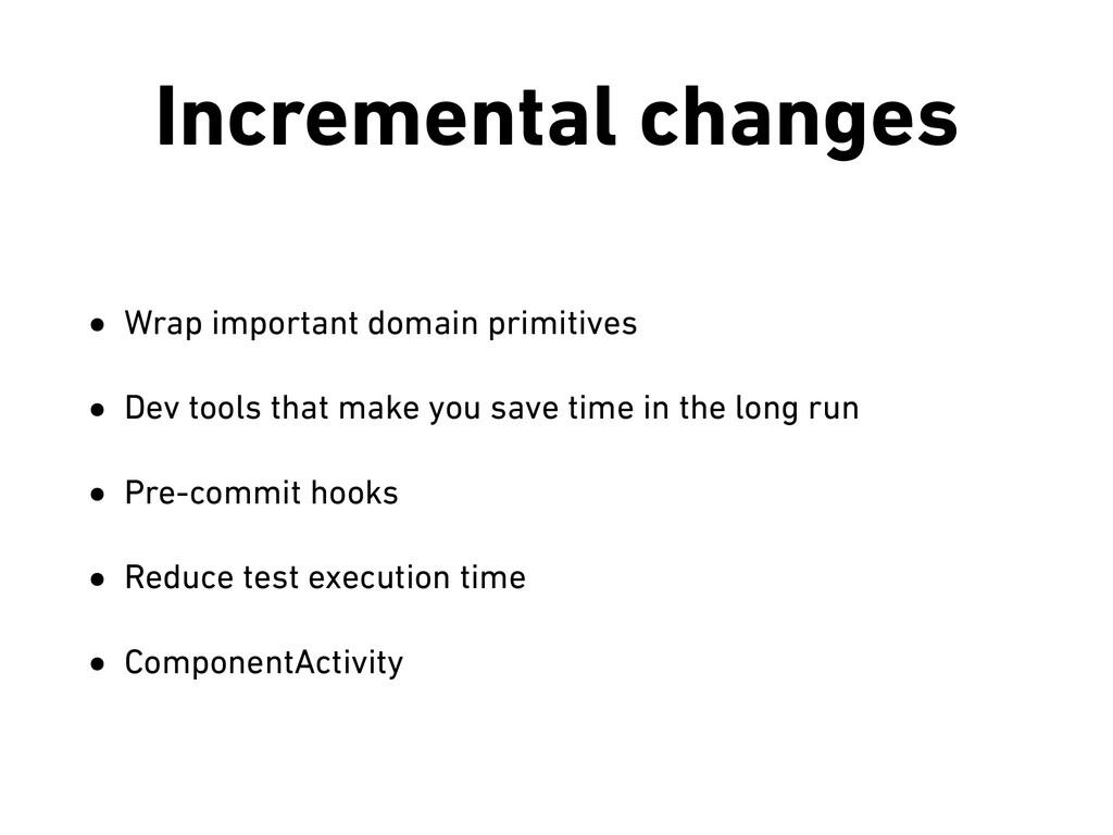 Incremental changes • Wrap important domain pri...