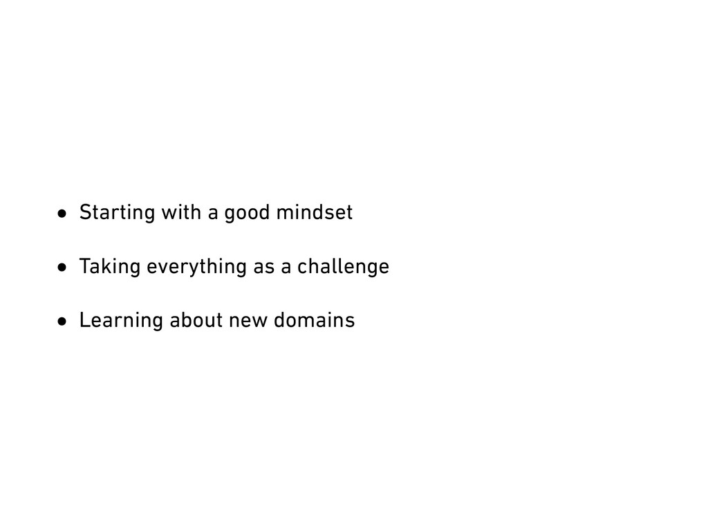 • Starting with a good mindset • Taking everyth...