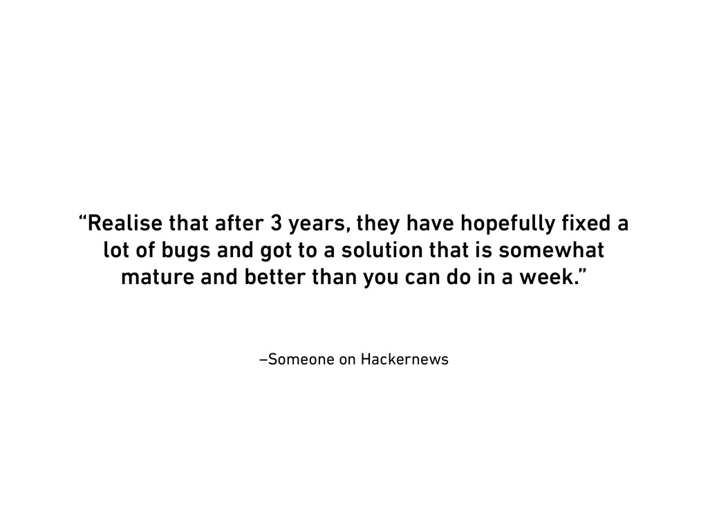 """–Someone on Hackernews """"Realise that after 3 ye..."""