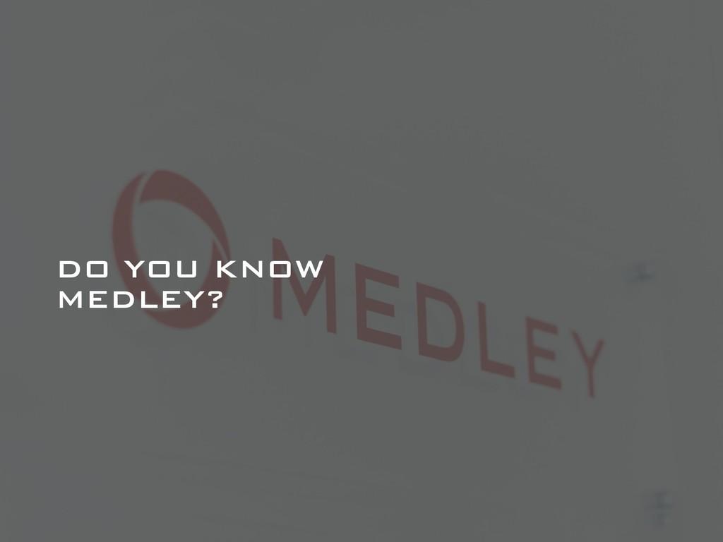 DO YOU KNOW MEDLEY?