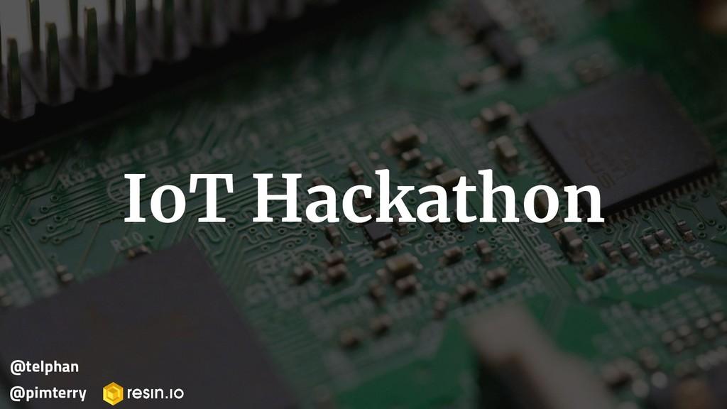 IoT Hackathon @pimterry @telphan