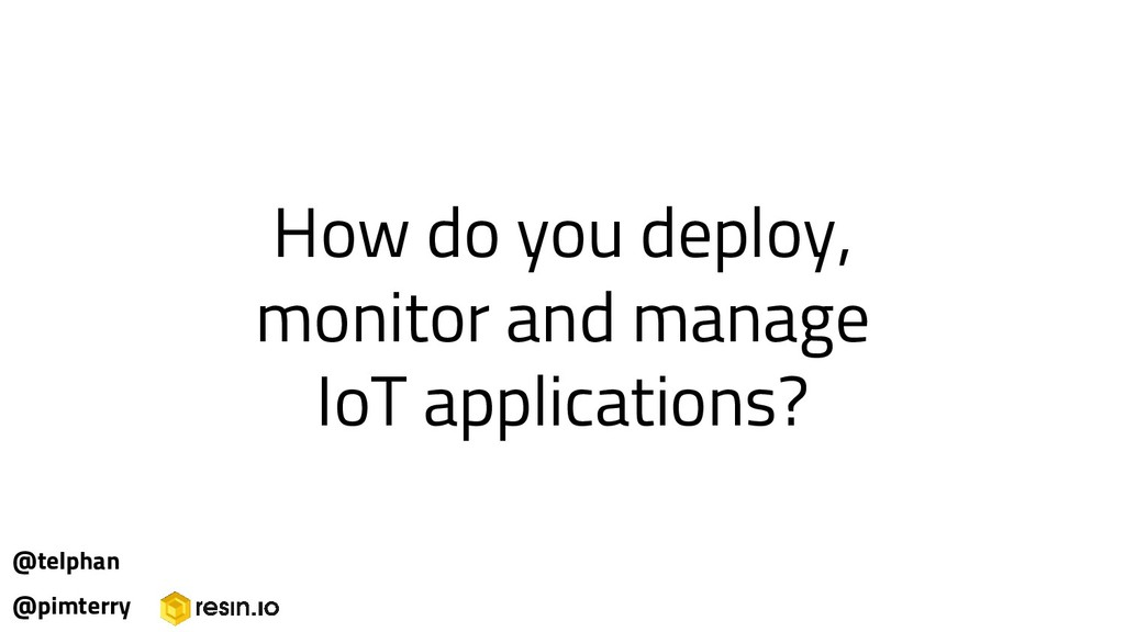 How do you deploy, monitor and manage IoT appli...