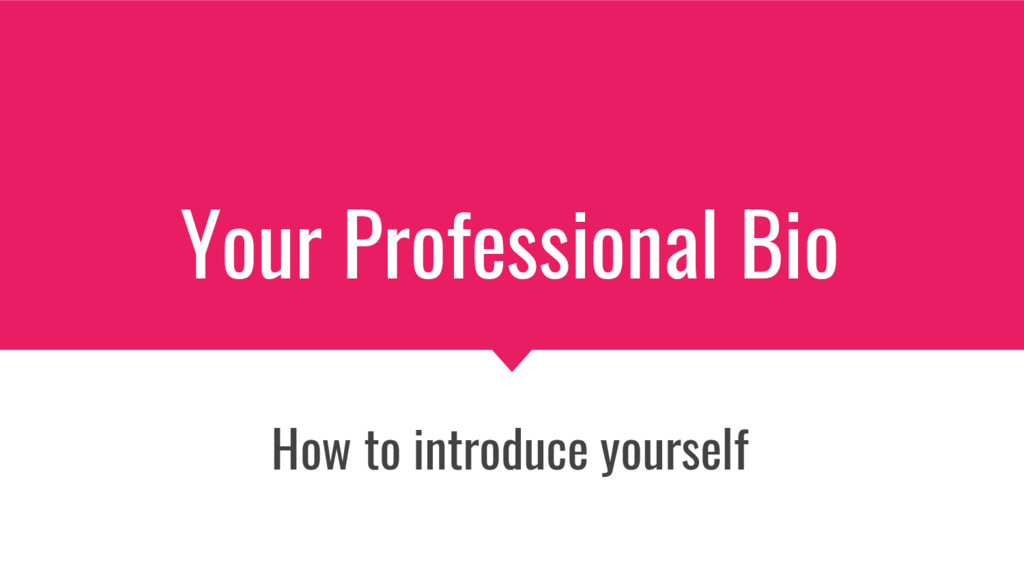Your Professional Bio How to introduce yourself