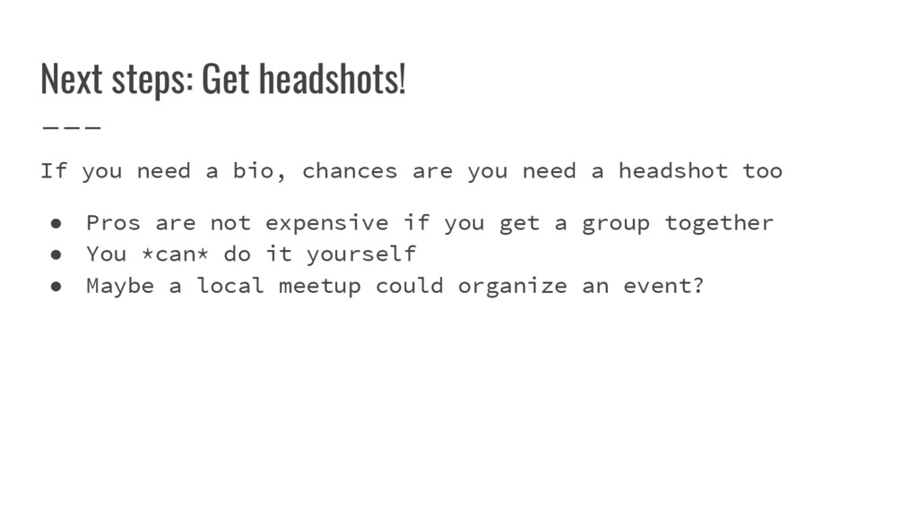 Next steps: Get headshots! If you need a bio, c...