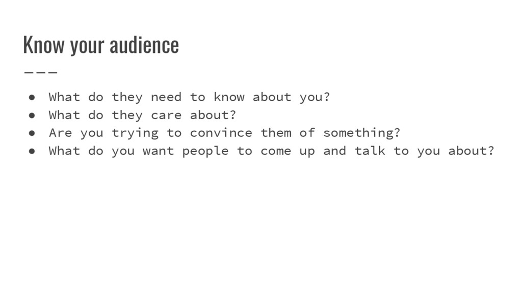 Know your audience ● What do they need to know ...