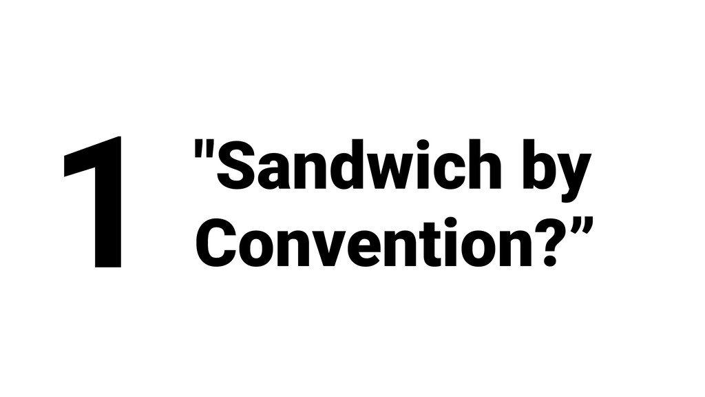 """Sandwich by Convention?"" 1"