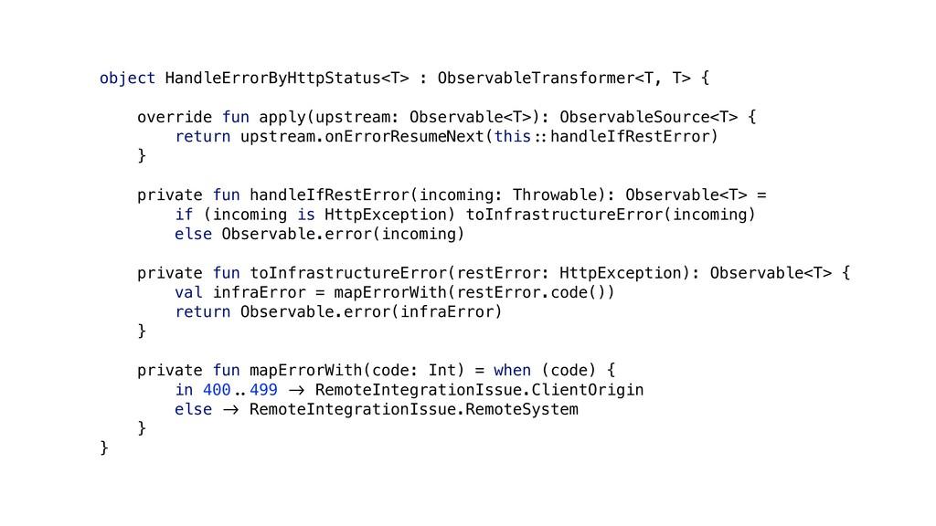 object HandleErrorByHttpStatus<T> : ObservableT...