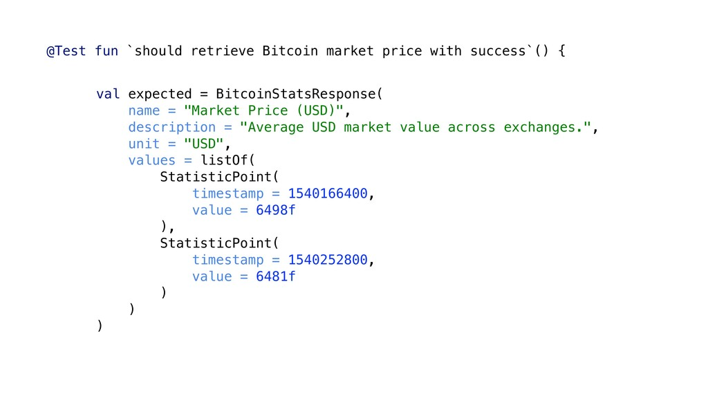 "val expected = BitcoinStatsResponse( name = ""Ma..."