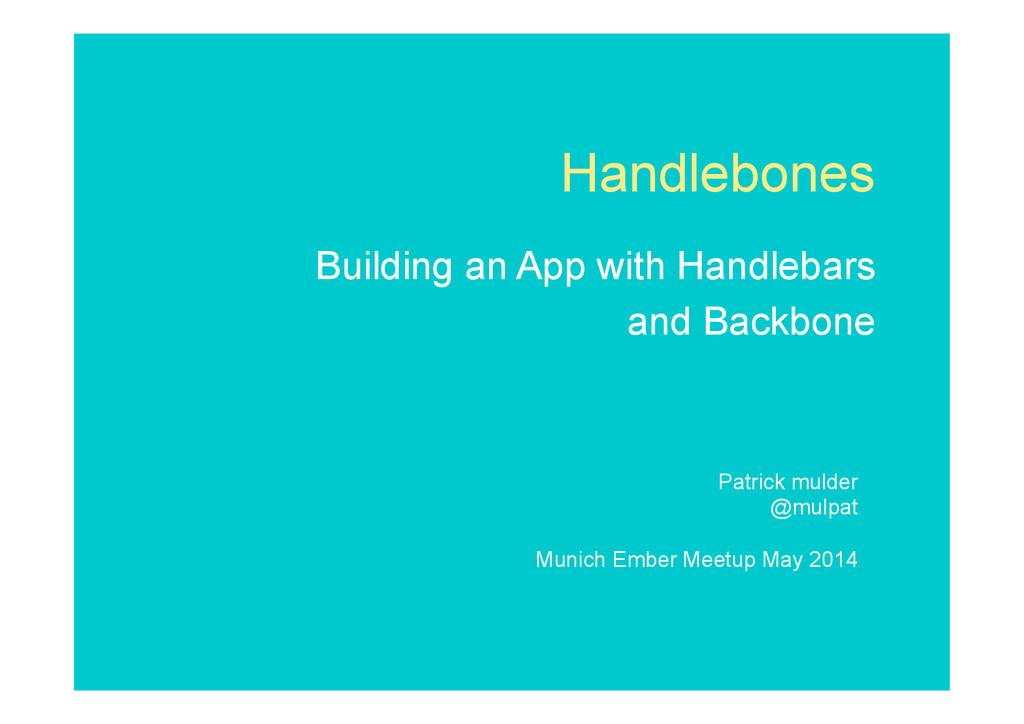 Handlebones Building an App with Handlebars and...