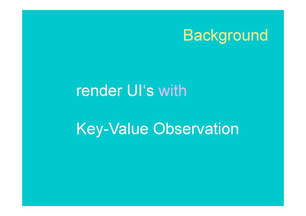 Background render UI's with Key-Value Observati...