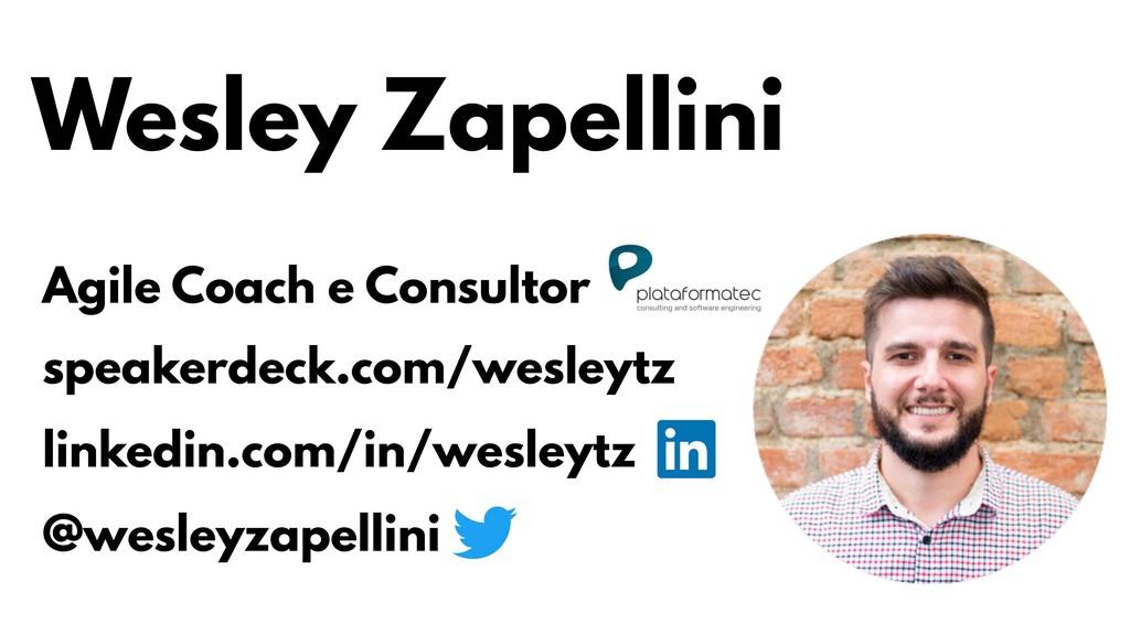 Wesley Zapellini speakerdeck.com/wesleytz @wesl...