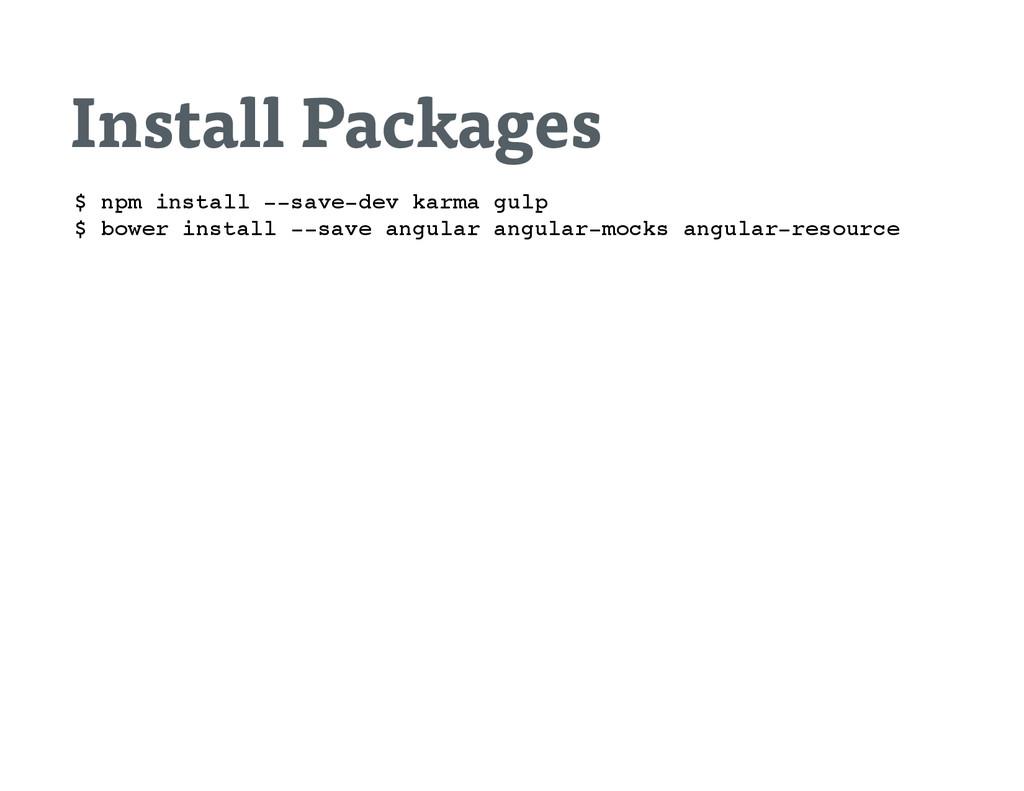 Install Packages $ n p m i n s t a l l - - s a ...