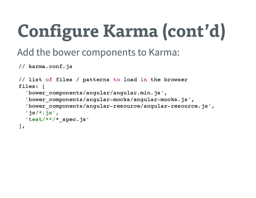Con gure Karma (cont'd) Add the bower component...