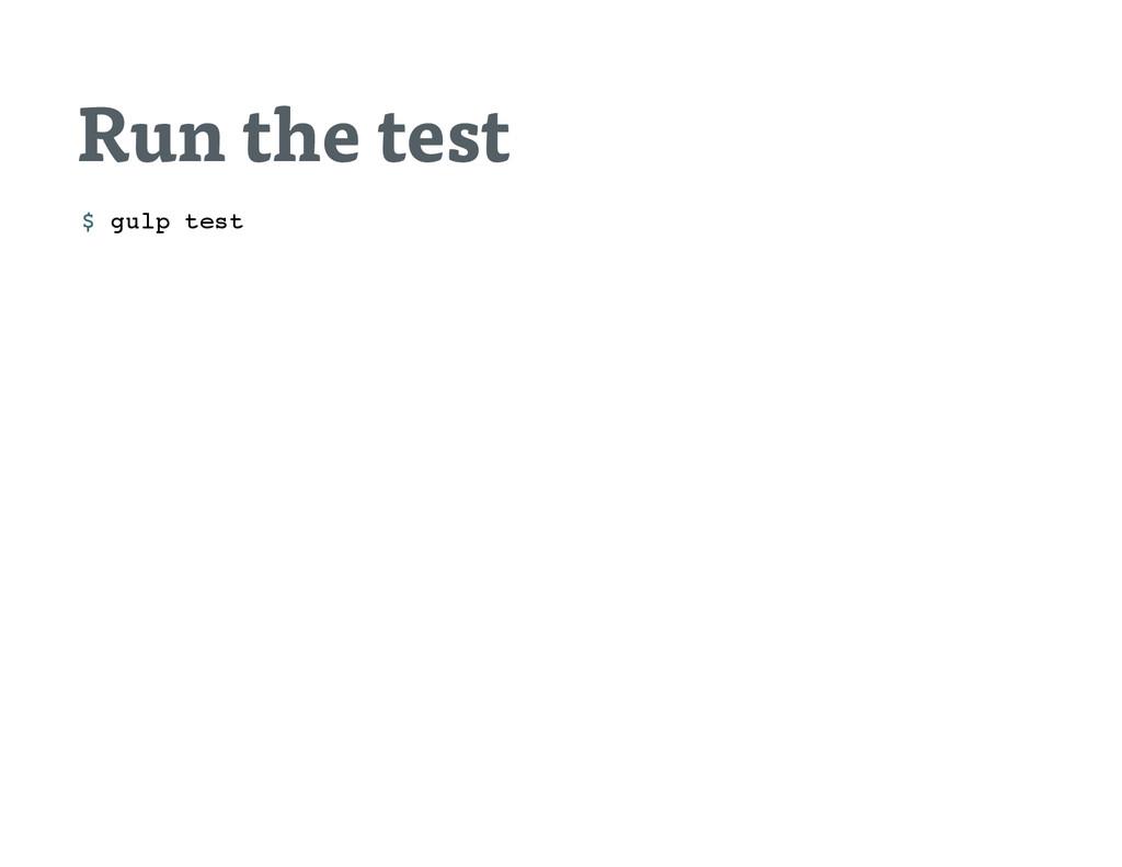 Run the test $ g u l p t e s t