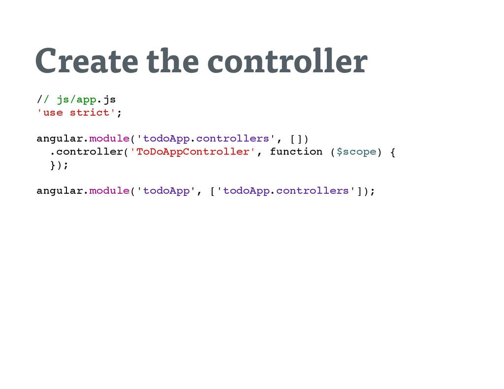 Create the controller / / j s / a p p . j s ' u...