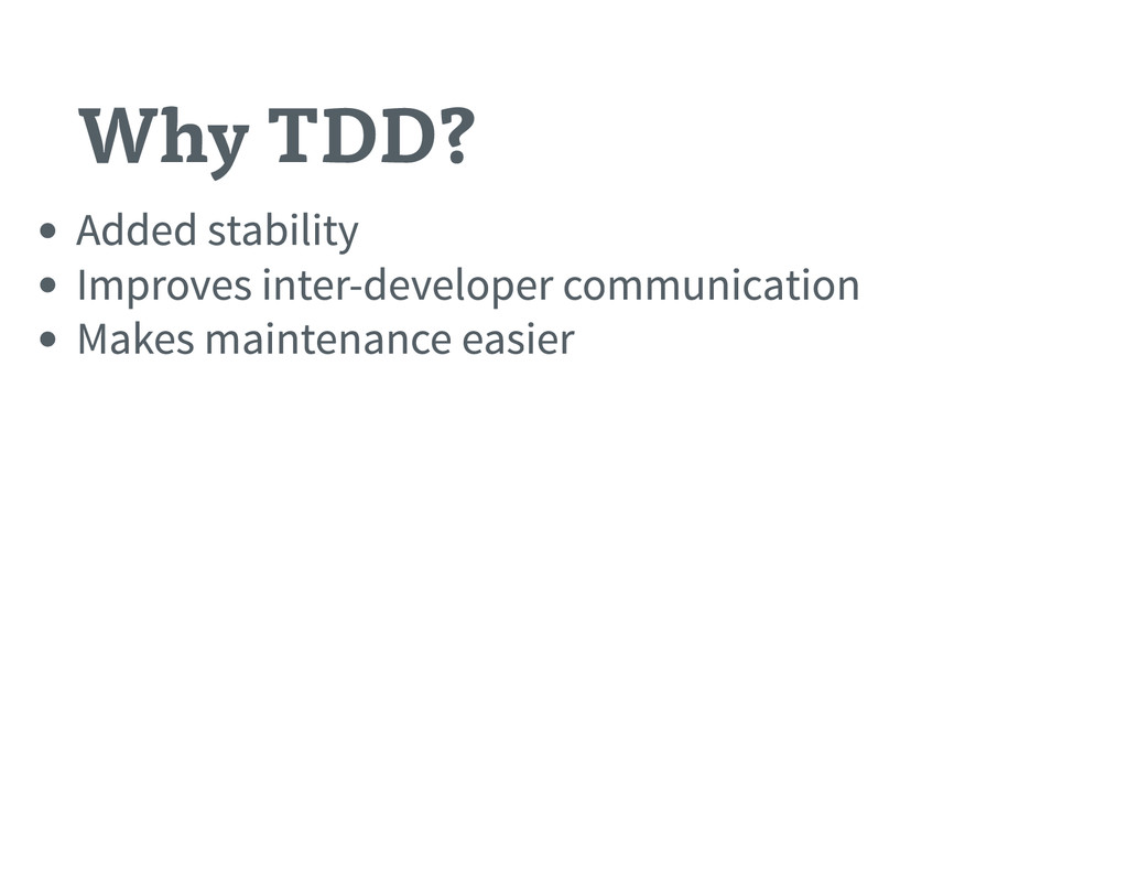 Why TDD? Added stability Improves inter - devel...