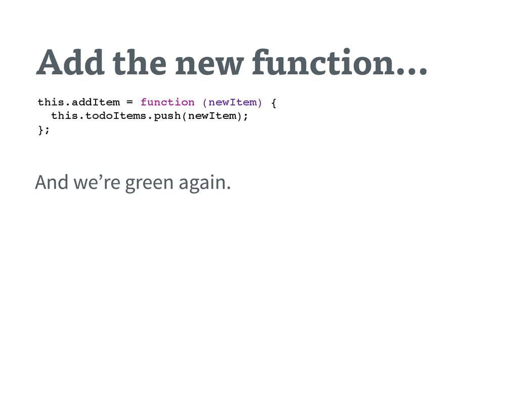 Add the new function… t h i s . a d d I t e m =...