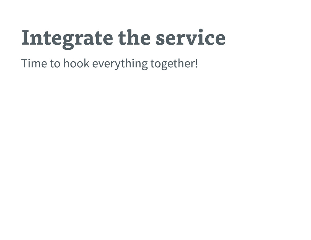 Integrate the service Time to hook everything t...