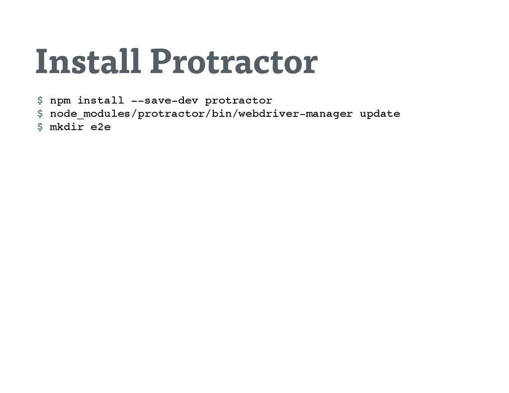 Install Protractor $ n p m i n s t a l l - - s ...