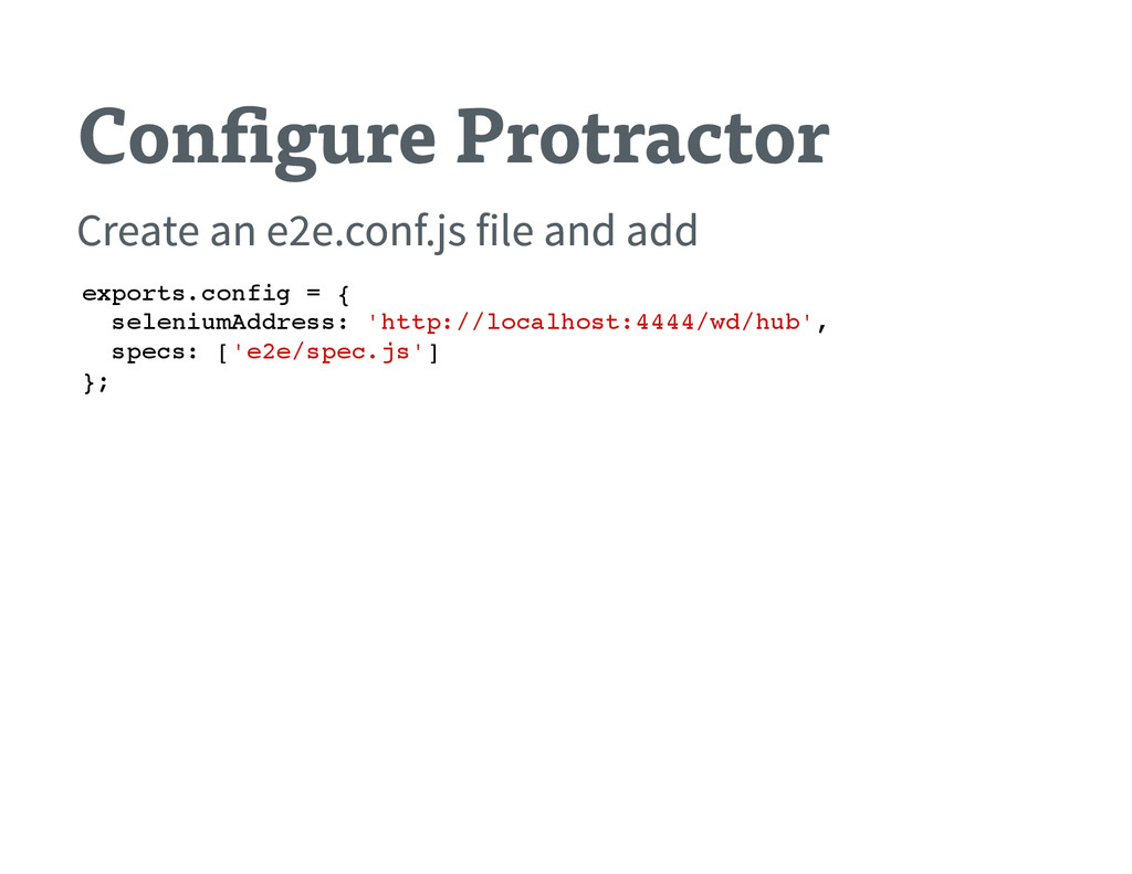 Con gure Protractor Create an e 2e .conf .js fi...