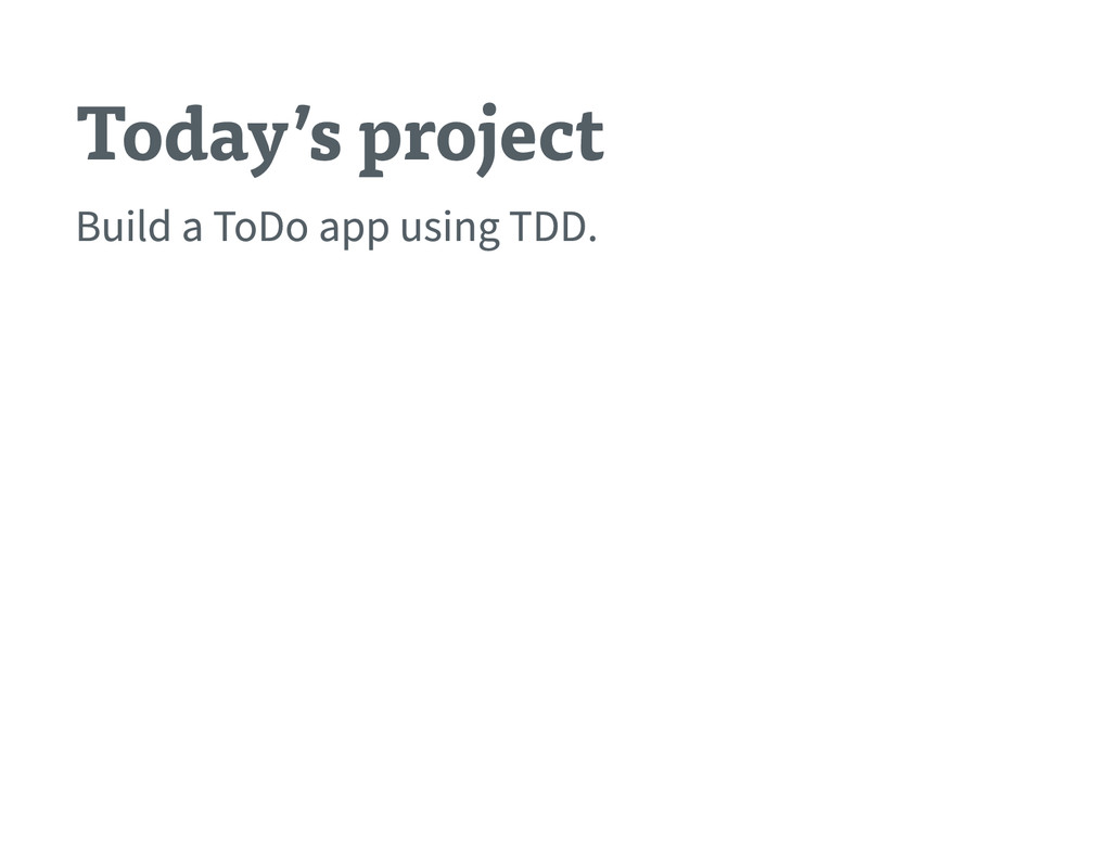 Today's project Build a ToDo app using TDD .