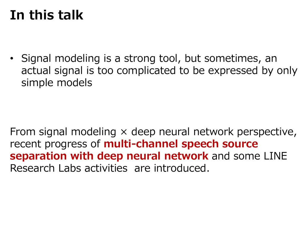 In this talk • Signal modeling is a strong tool...