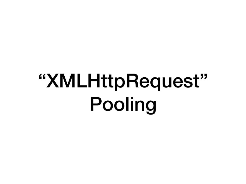 """""""XMLHttpRequest"""" Pooling"""