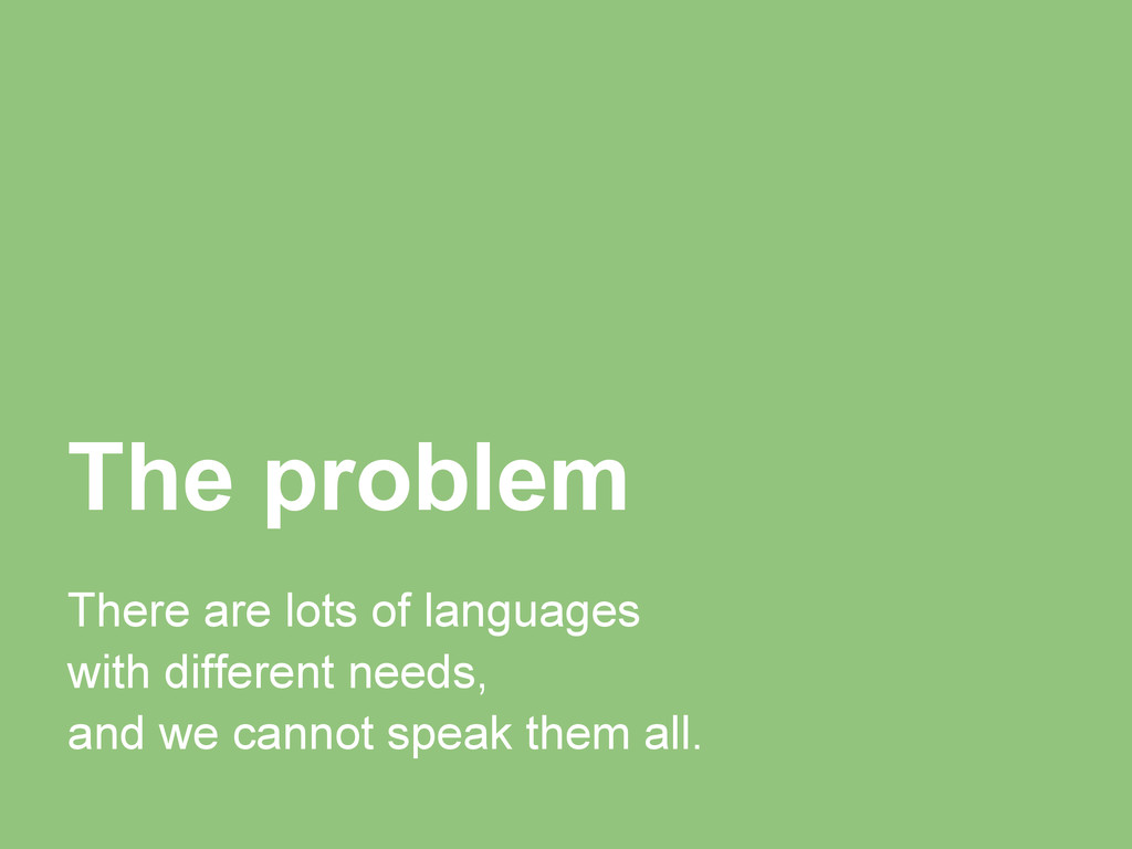 The problem There are lots of languages with di...