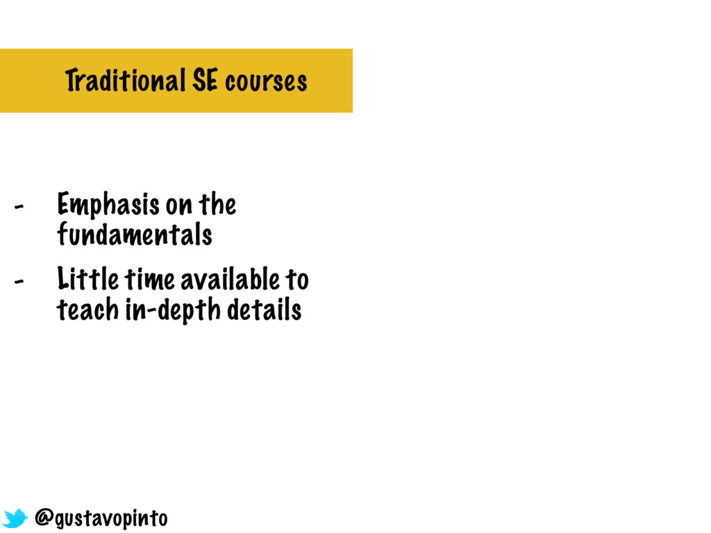 Traditional SE courses - Emphasis on the fundam...