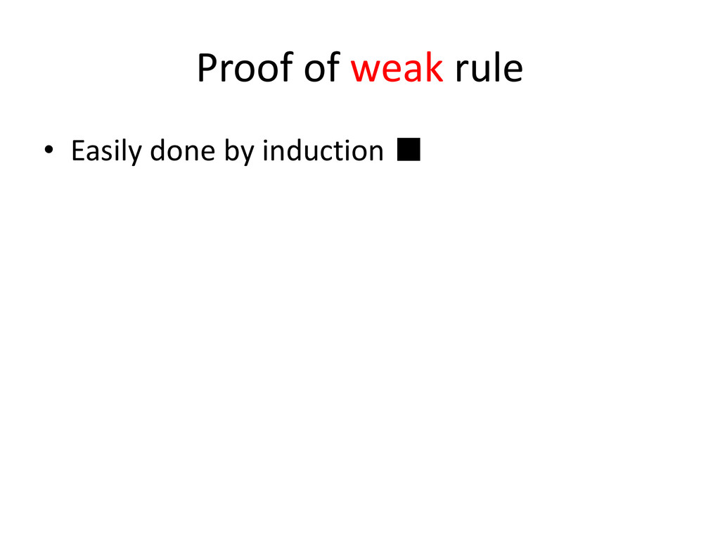 Proof of weak rule • Easily done by induction ■