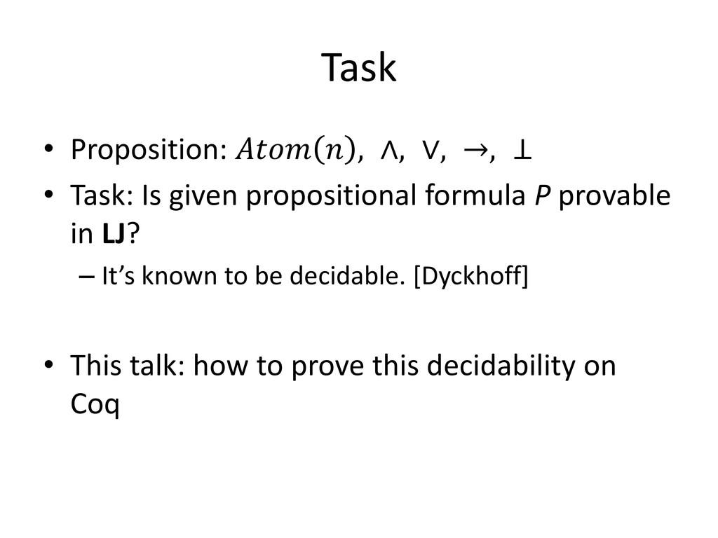 Task • Proposition:   , ∧, ∨, →, ⊥ • Task: Is g...