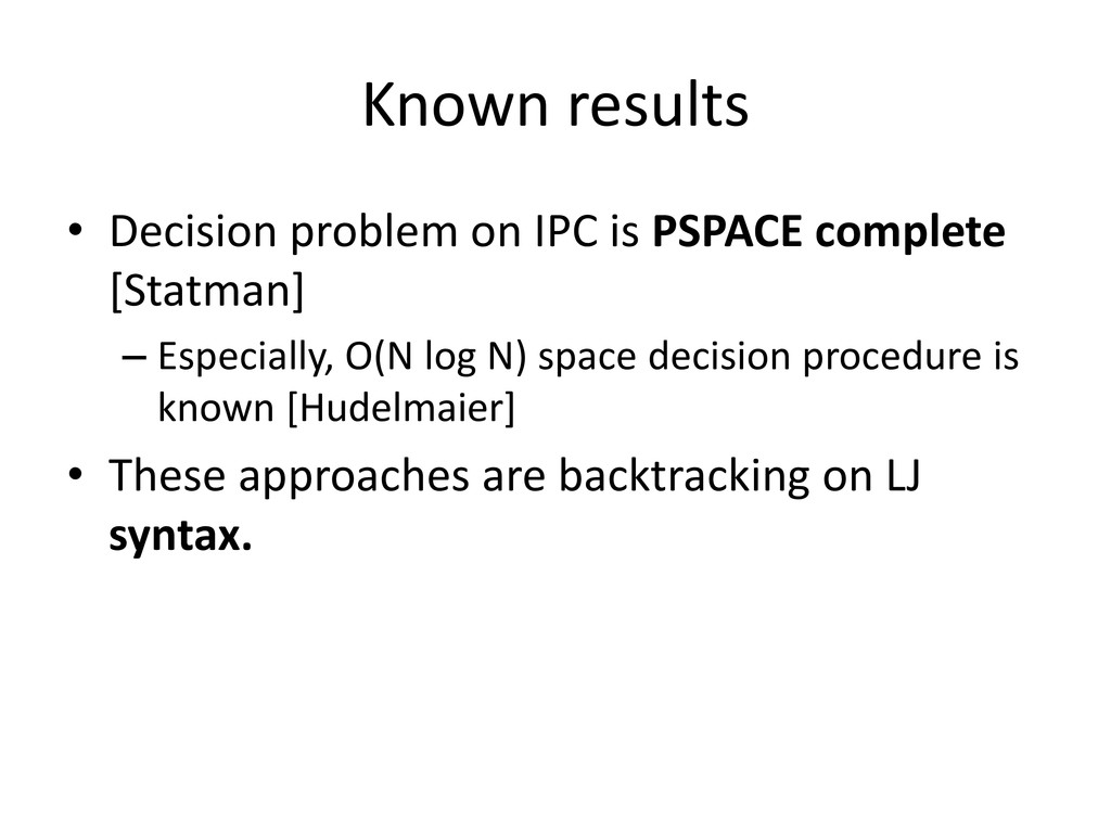 Known results • Decision problem on IPC is PSPA...