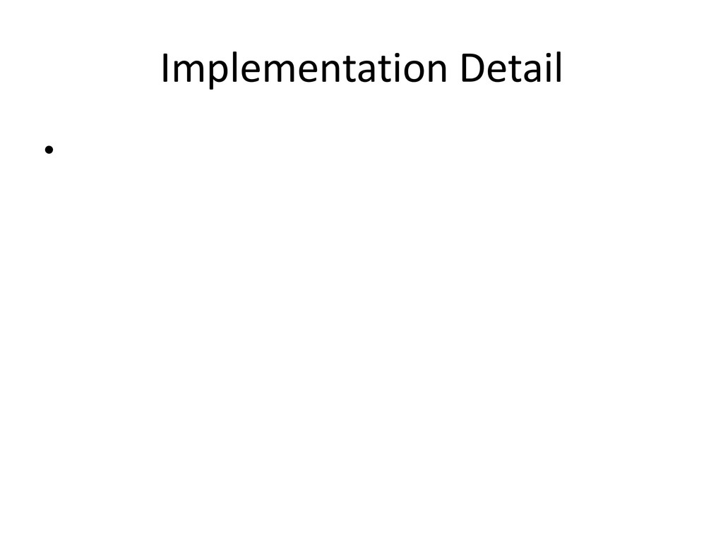 Implementation Detail •
