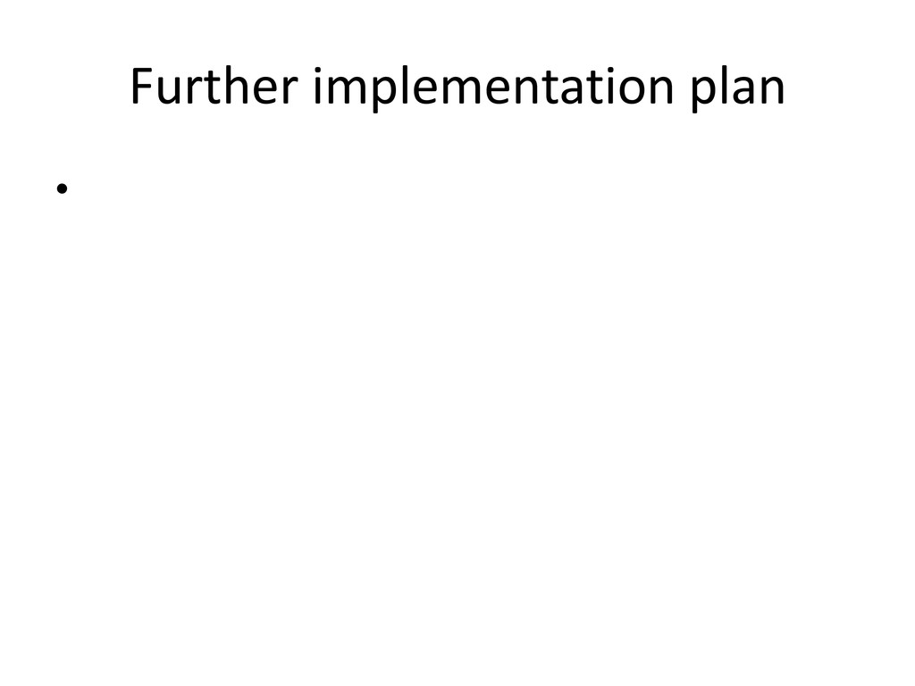 Further implementation plan •