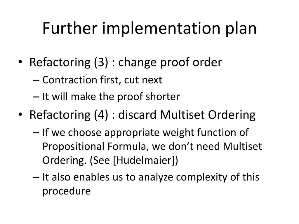 Further implementation plan • Refactoring (3) :...