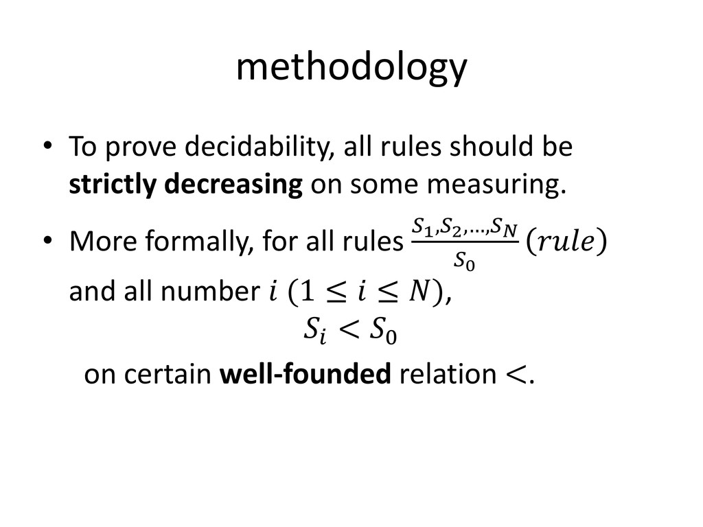 methodology • To prove decidability, all rules ...
