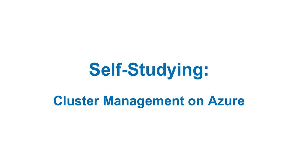 Self-Studying: Cluster Management on Azure