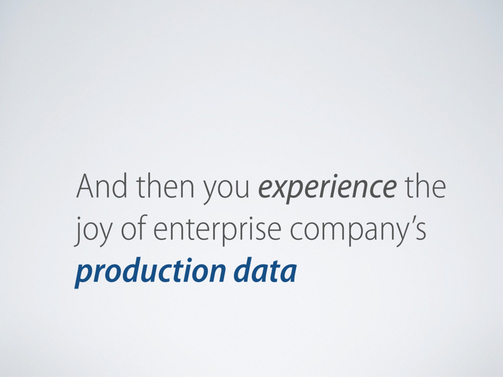 And then you experience the joy of enterprise c...