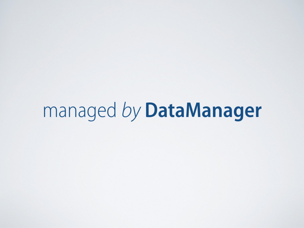 managed by DataManager