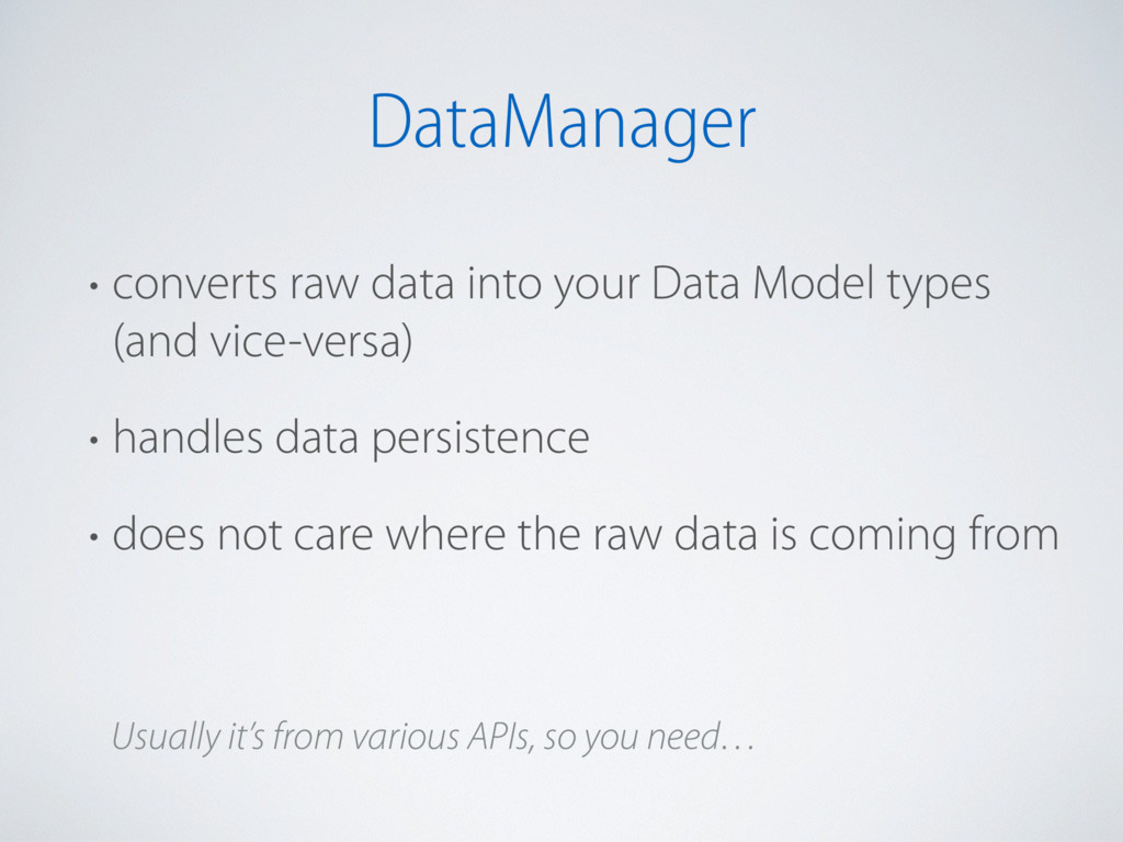 DataManager • converts raw data into your Data ...