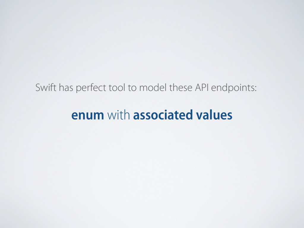 Swift has perfect tool to model these API endpo...