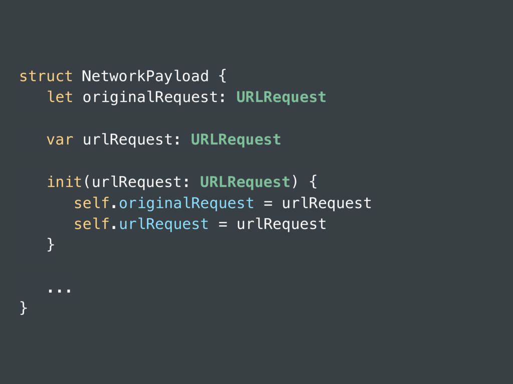 struct NetworkPayload { let originalRequest: UR...