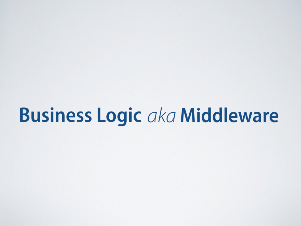 Business Logic aka Middleware
